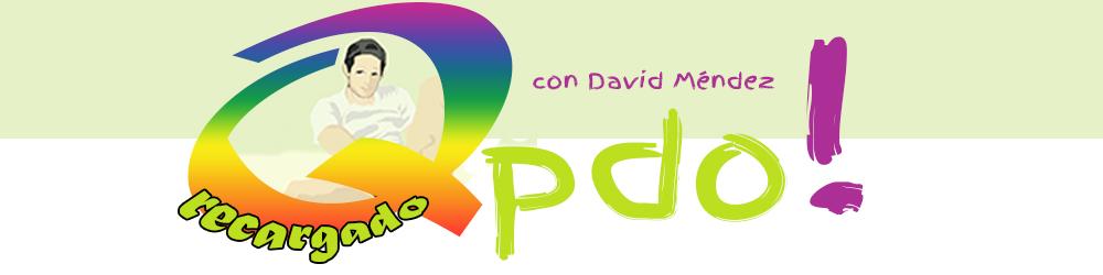 David Méndez presenta: Qpdo! Recargado   Jueves 22:00 hrs.  